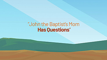 John the Baptist's Mom has Questions