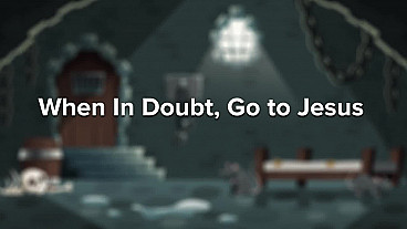 When in Doubt, Go to Jesus