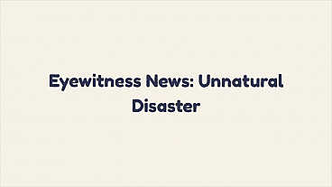 Eyewitness News: Unnatural Disaster