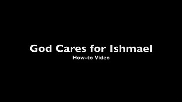 God Cares for Ishmael How-to Video
