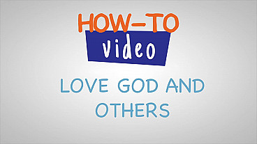 Love God and Others How-to Video